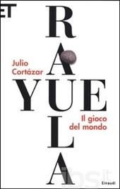 Rayuela Julio Cortazar recensione libro il gioco del mondo